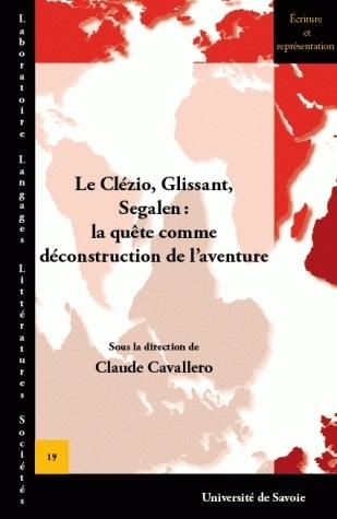 LE CLEZIO, GLISSANT, SEGALEN : LA QUETE COMME DECONSTRUCTION DE L'AVE NTURE