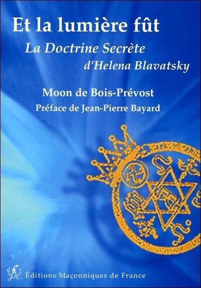 ET LA LUMIERE FUT - LA DOCTRINE SECRETE D'HELENA BLAVATSKY