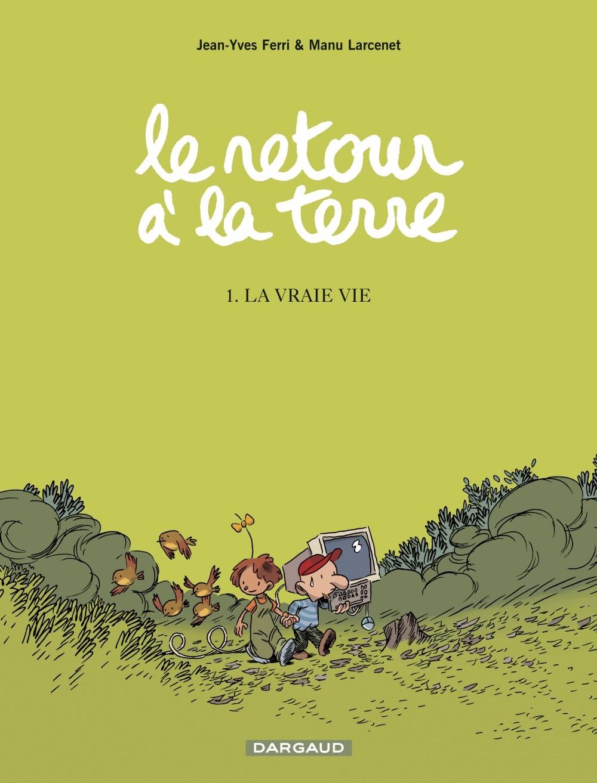LE RETOUR A LA TERRE - TOME 1 - VRAIE VIE (LA)