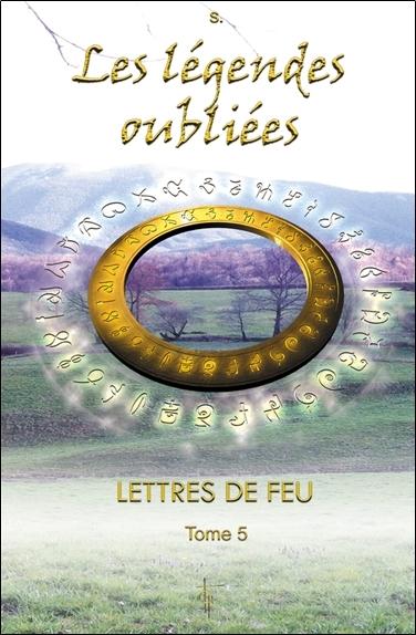 LES LEGENDES OUBLIEES - LETTRES DE FEU T5