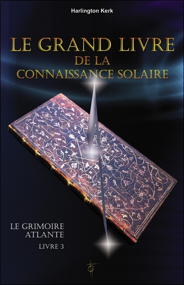 LE GRAND LIVRE DE LA CONNAISSANCE SOLAIRE - LE GRIMOIRE ATLANTE T3