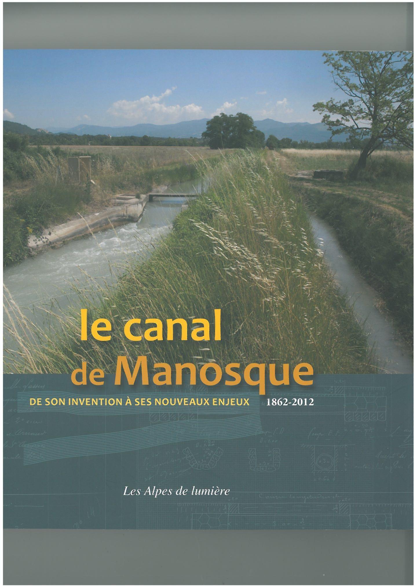 LE CANAL DE MANOSQUE - DE SON INVENTION A SES NOUVEAUX ENJEUX 1862-2012