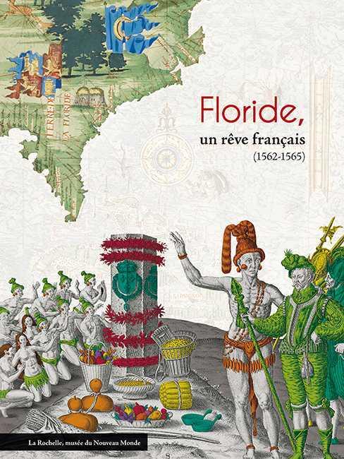 FLORIDE, UN REVE FRANCAIS (1562-1565)