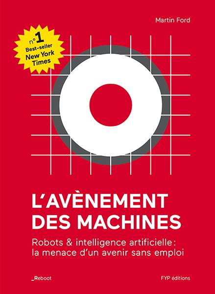 L' AVENEMENT DES MACHINES - LA TECHNOLOGIE ET LA MENACE D'UN AVENIR