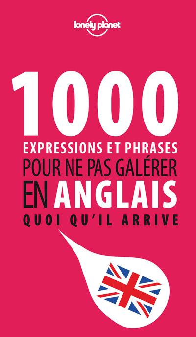 1000 EXPRESSIONS ET PHRASES POUR NE PAS GALERER EN ANGLAIS QUOI QU'IL ARRIVE