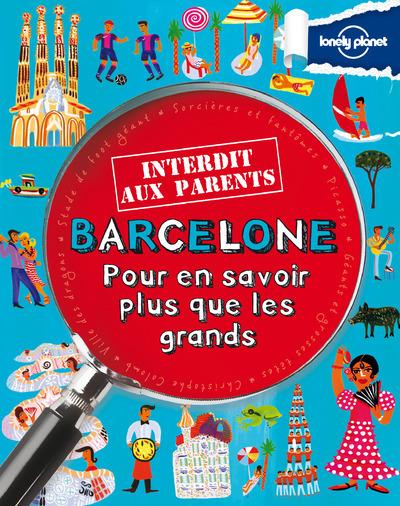 BARCELONE INTERDIT AUX PARENT 1ED - POUR EN SAVOIR PLUS QUE LES GRANDS