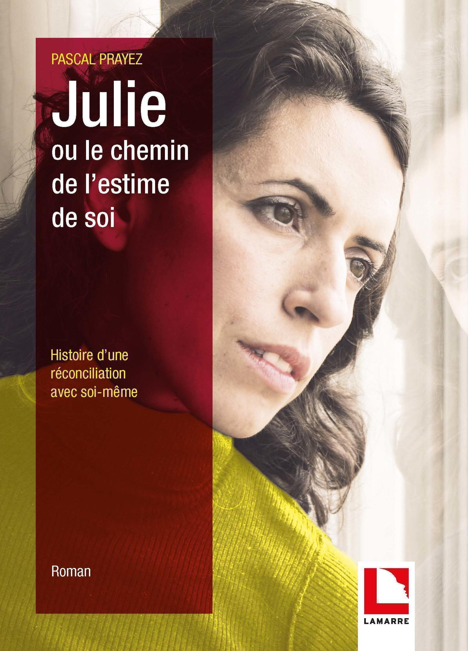 JULIE OU LE CHEMIN DE L'ESTIME DE SOI - HISTOIRE D'UNE RECONCILIATION AVEC SOI MEME
