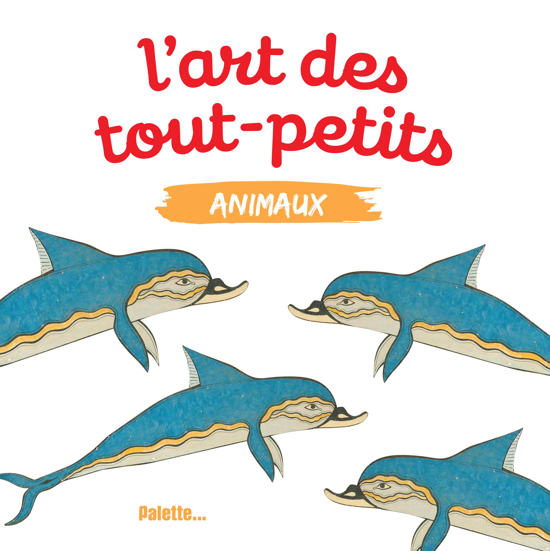 ART DES TOUT-PETITS : ANIMAUX (L')
