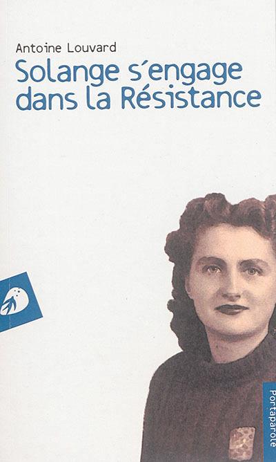 SOLANGE S'ENGAGE DANS LA RESISTANCE
