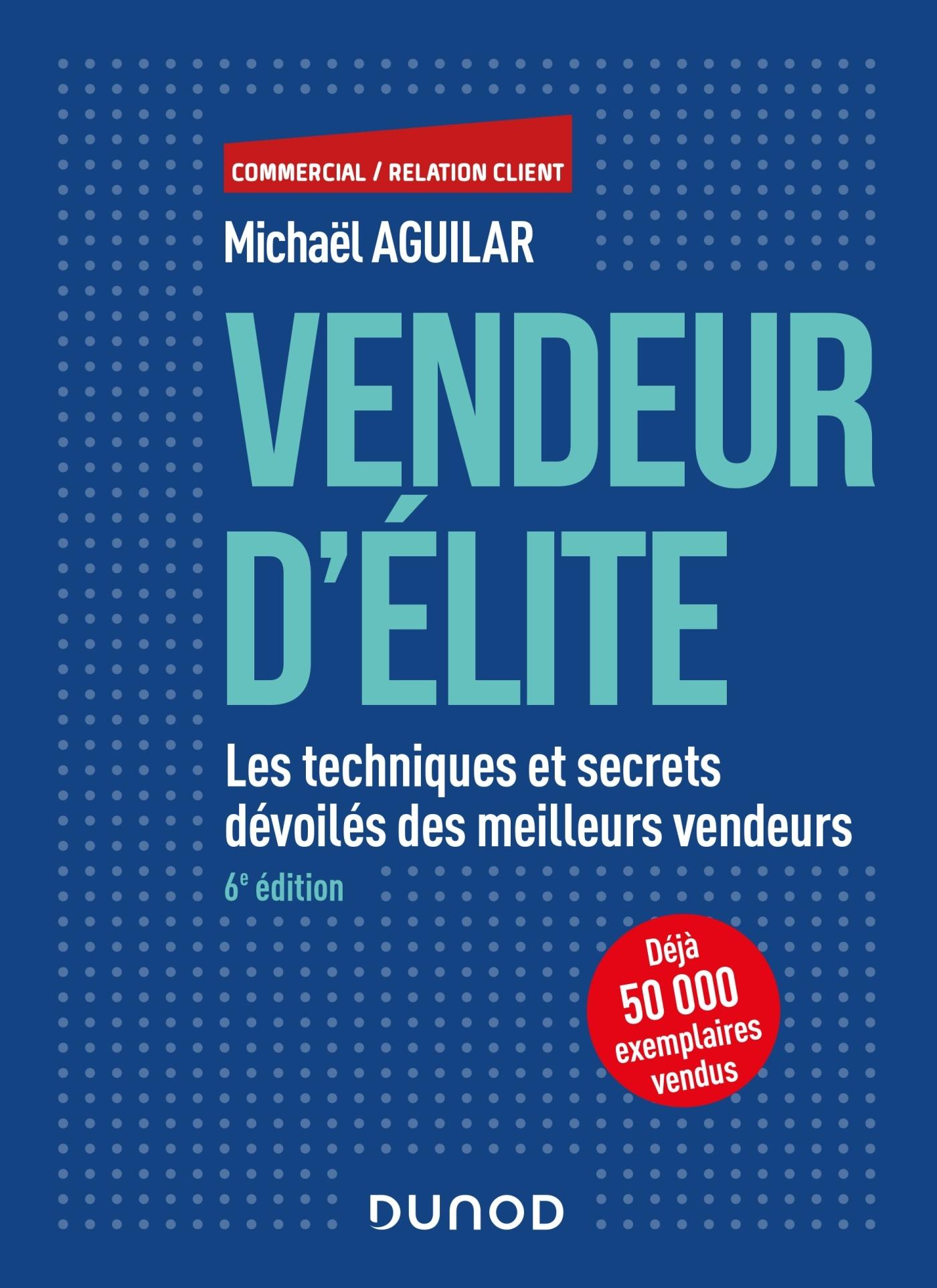 VENDEUR D'ELITE - 6E ED. - LES TECHNIQUES ET SECRETS DEVOILES DES MEILLEURS VENDEURS