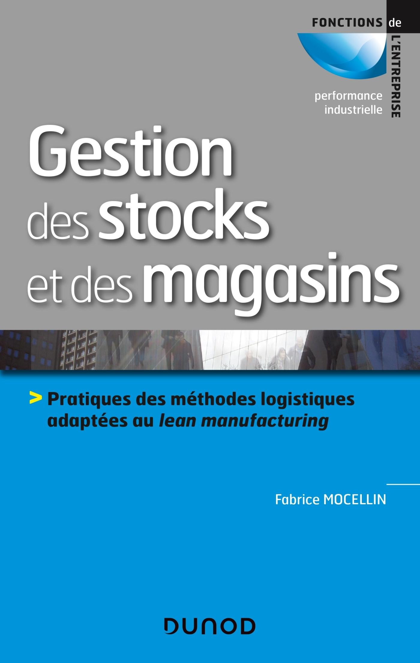 GESTION DES STOCKS ET DES MAGASINS - PRATIQUES DES METHODES LOGISTIQUES ADAPTEES AU LEAN MANUFACTURI