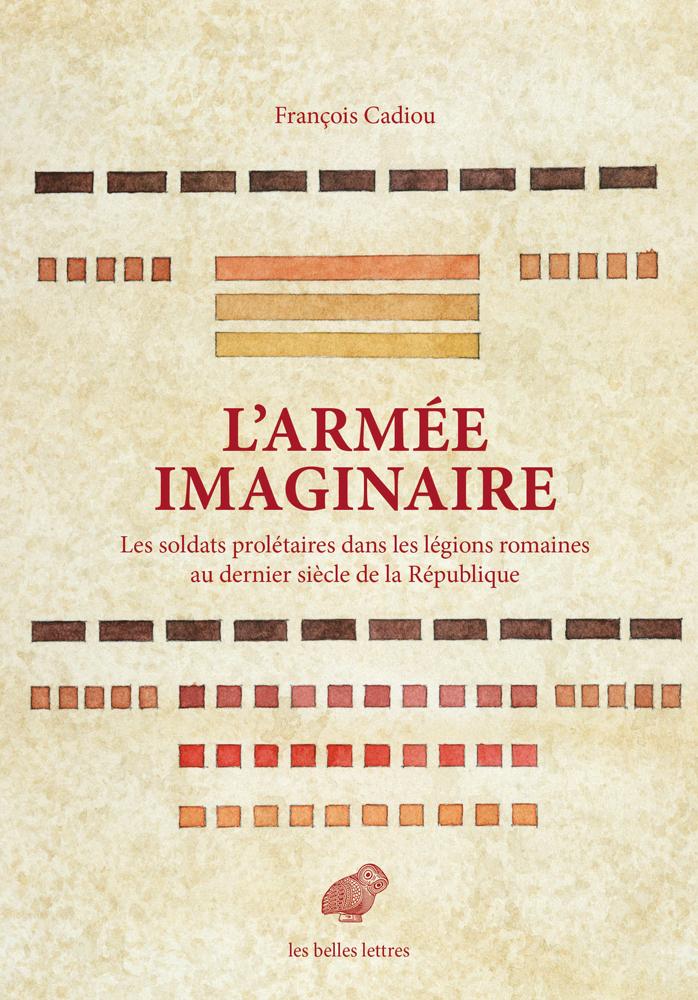 L' ARMEE IMAGINAIRE - LES SOLDATS PROLETAIRES DANS LES LEGIONS ROMAINES AU DERNIER SIECLE DE LA RE
