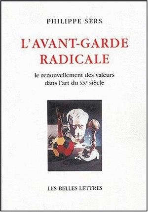 L' AVANT-GARDE RADICALE - LE RENOUVELLEMENT DES VALEURS DANS L'ART DU XXE SIECLE