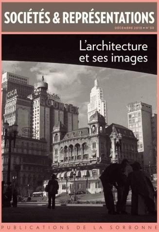 SOCIETES ET REPRESENTATIONS N 30/DECEMBRE 2010. L'ARCHITECTURE ET SES  IMAGES