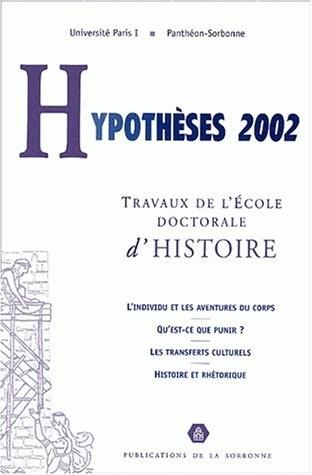 HYPOTHESES 2002. TRAVAUX DE L'ECOLE DOCTORALE D'HISTOIRE DE L'UNIVERS ITE PARIS I PANTHEON-SOR