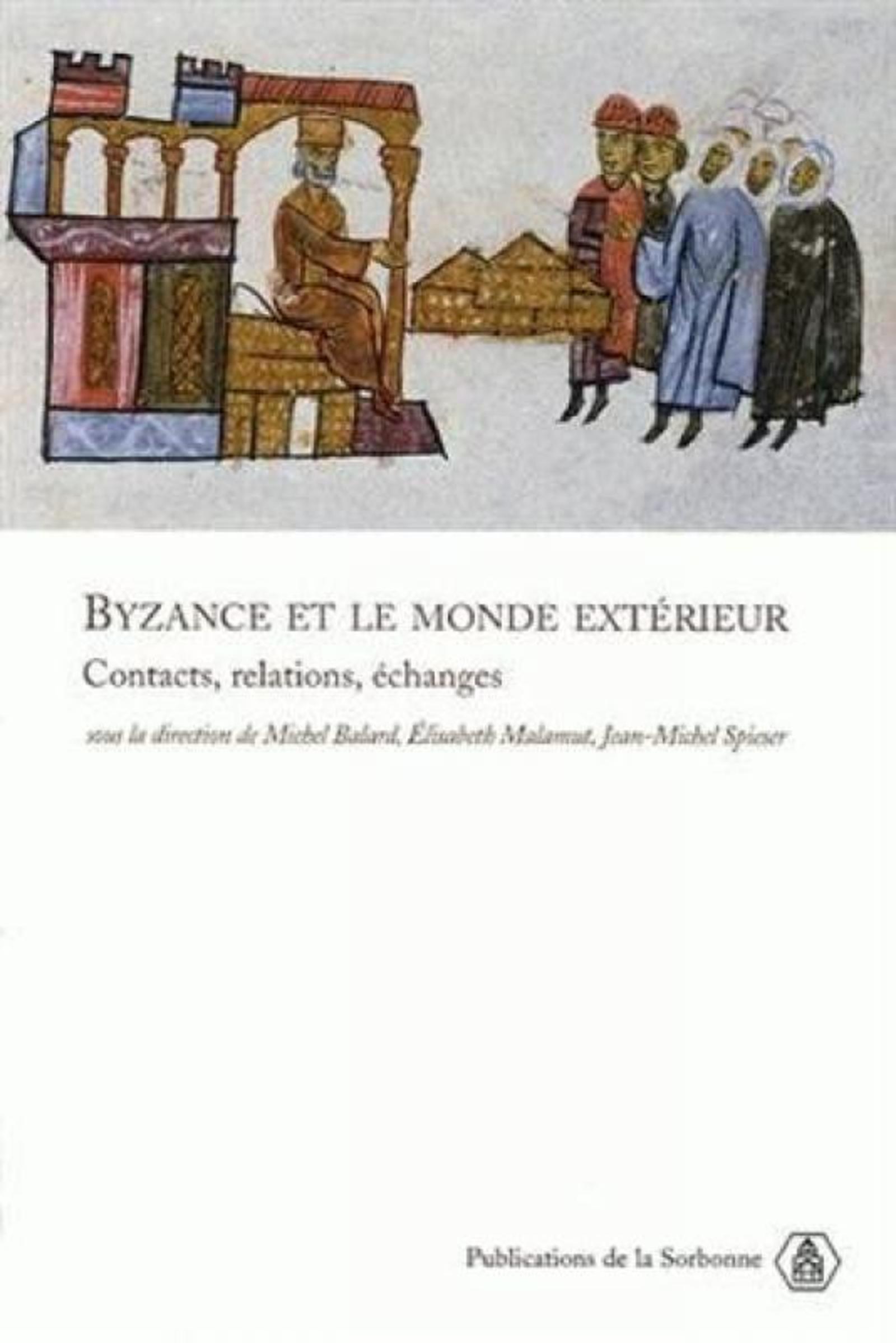 BYZANCE ET LE MONDE EXTERIEUR CONTACTS, RELATIONS, ECHANGES - ACTES DE TROIS SEANCES DU XXE CONG