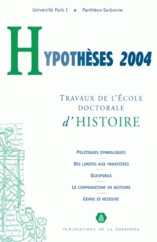 HYPOTHESES 2004. TRAVAUX DE L'ECOLE DOCTORALE D'HISTOIRE DE L'UNIVERS ITE PARIS 1 PANTHEON-SOR