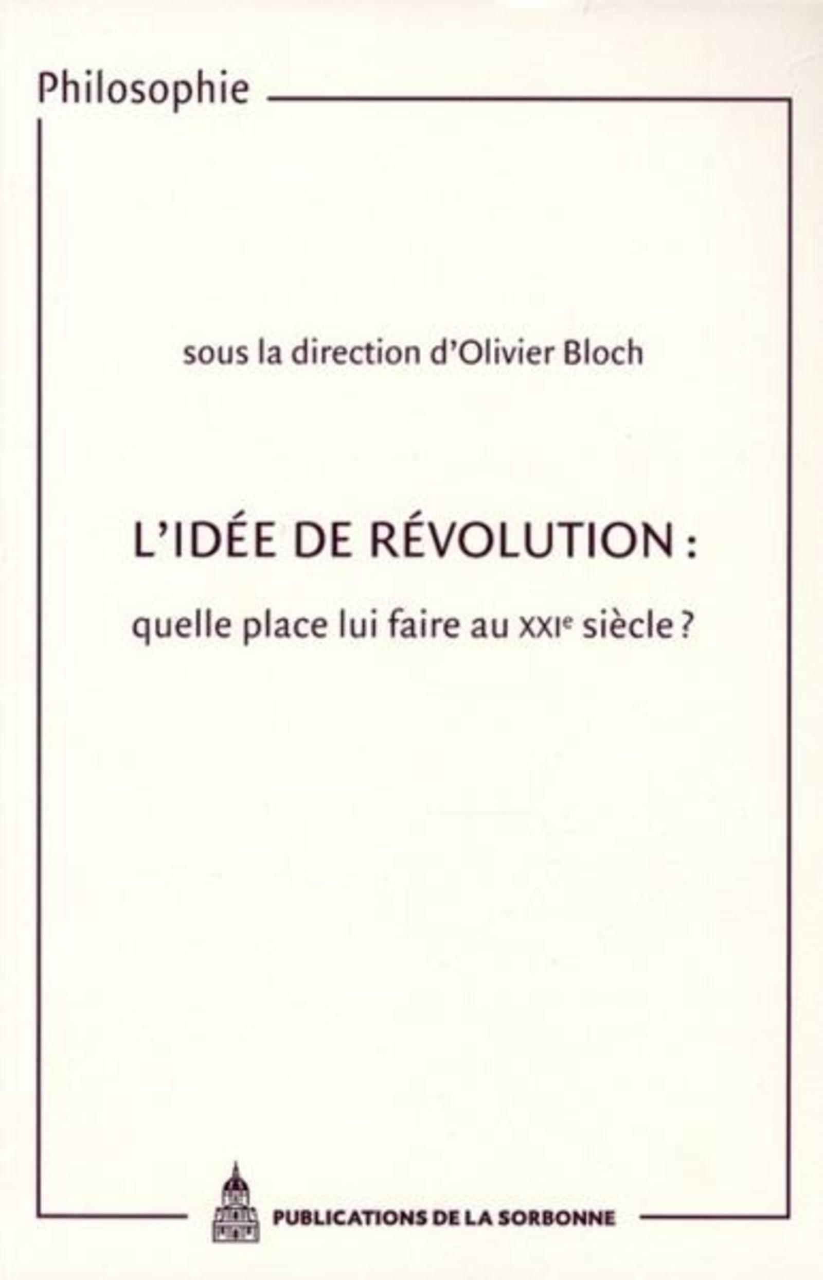 L'IDEE DE REVOLUTION QUELLE PLACE LUI FAIRE AU XXIE SIECLE ? - ACTES DES JOURNEES D'ETUDES ORG
