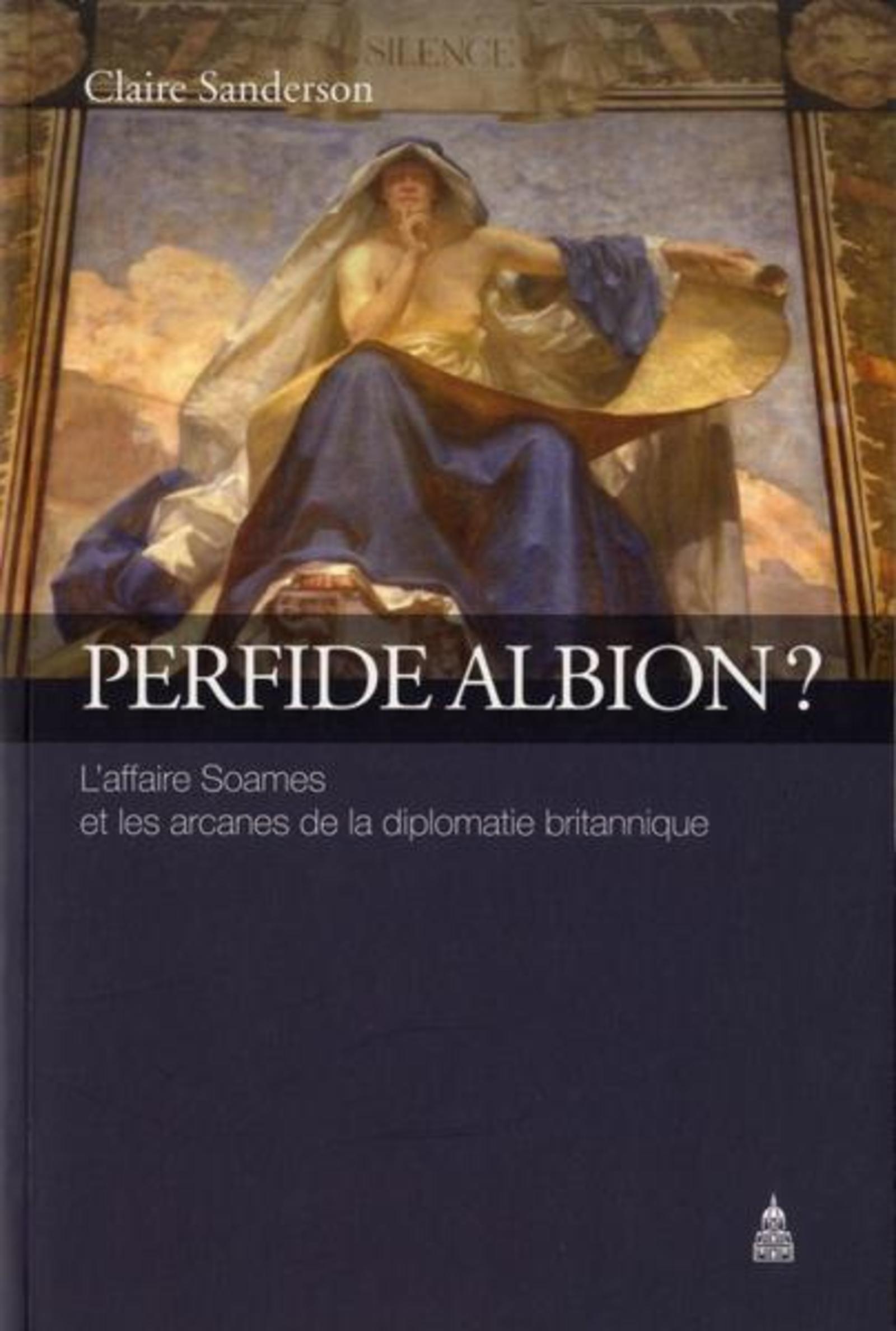 PERFIDE ALBION L AFFAIRE SOAMES ET LES ARCANES DE LA DIPLOMATIE BRITANNIQUE