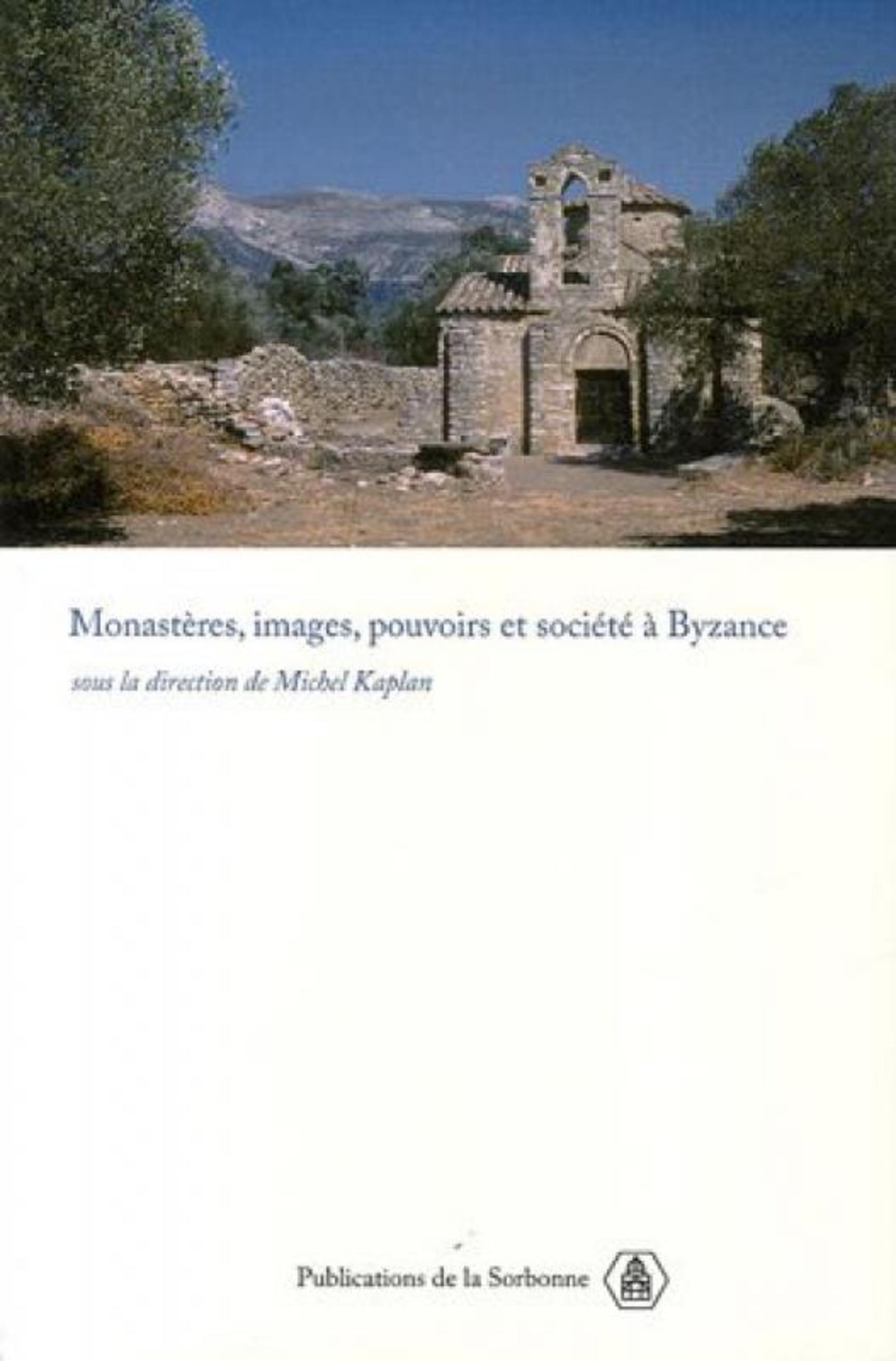 MONASTERES, IMAGES, POUVOIRS ET SOCIETE A BYZANCE