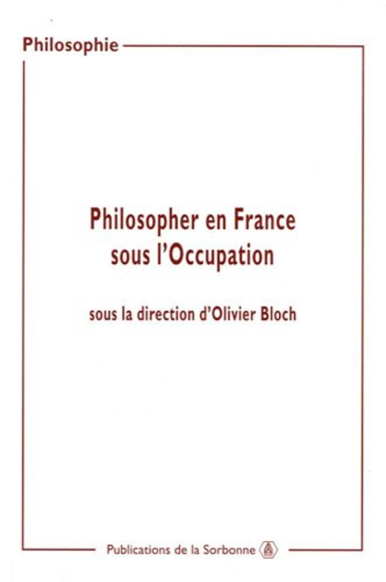 PHILOSOPHER EN FRANCE SOUS L'OCCUPATION ACTES DES JOURNEES D'ETUDES ORGANISEES A LA SORBONNE,