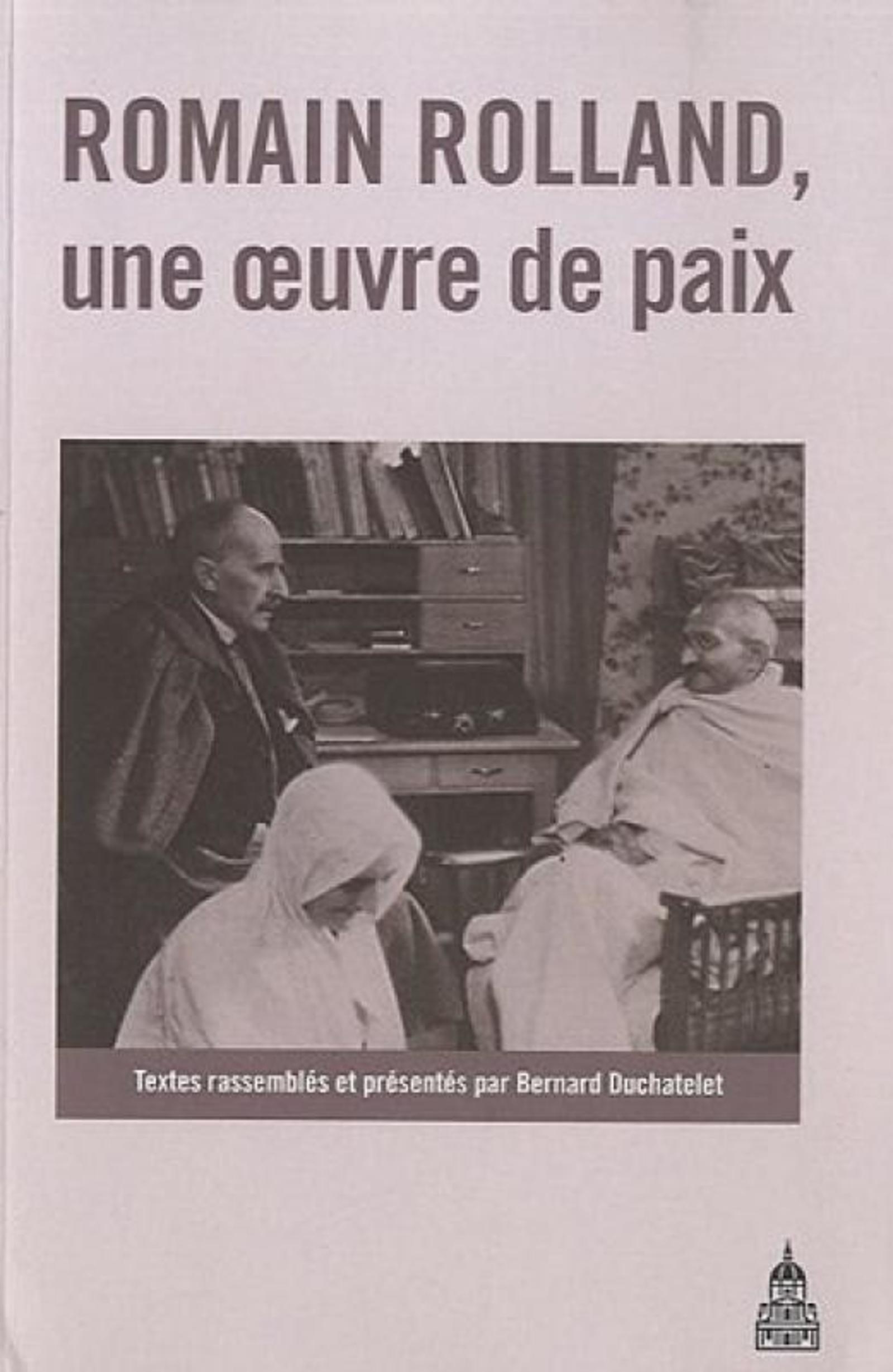 ROMAIN ROLLAND, UNE OEUVRE DE PAIX ACTES DU COLLOQUE DE VEZELAY, 4 ET 5 OCTOBRE 2008