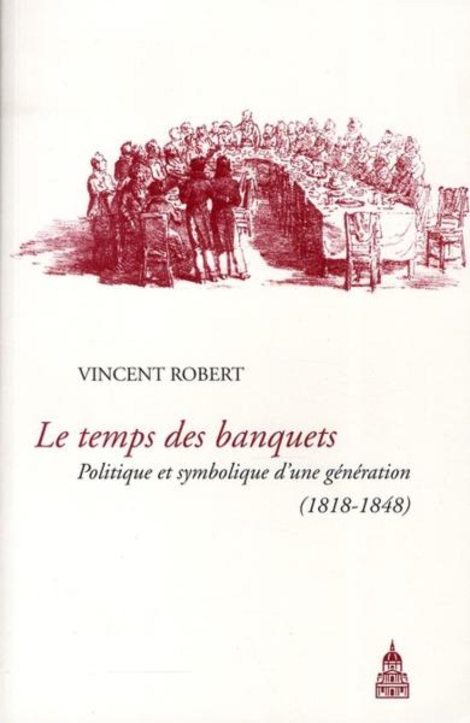TEMPS DES BANQUET. POLITIQUE ET SYMBOLIQUE D'UNE GENERATION 1818 1848
