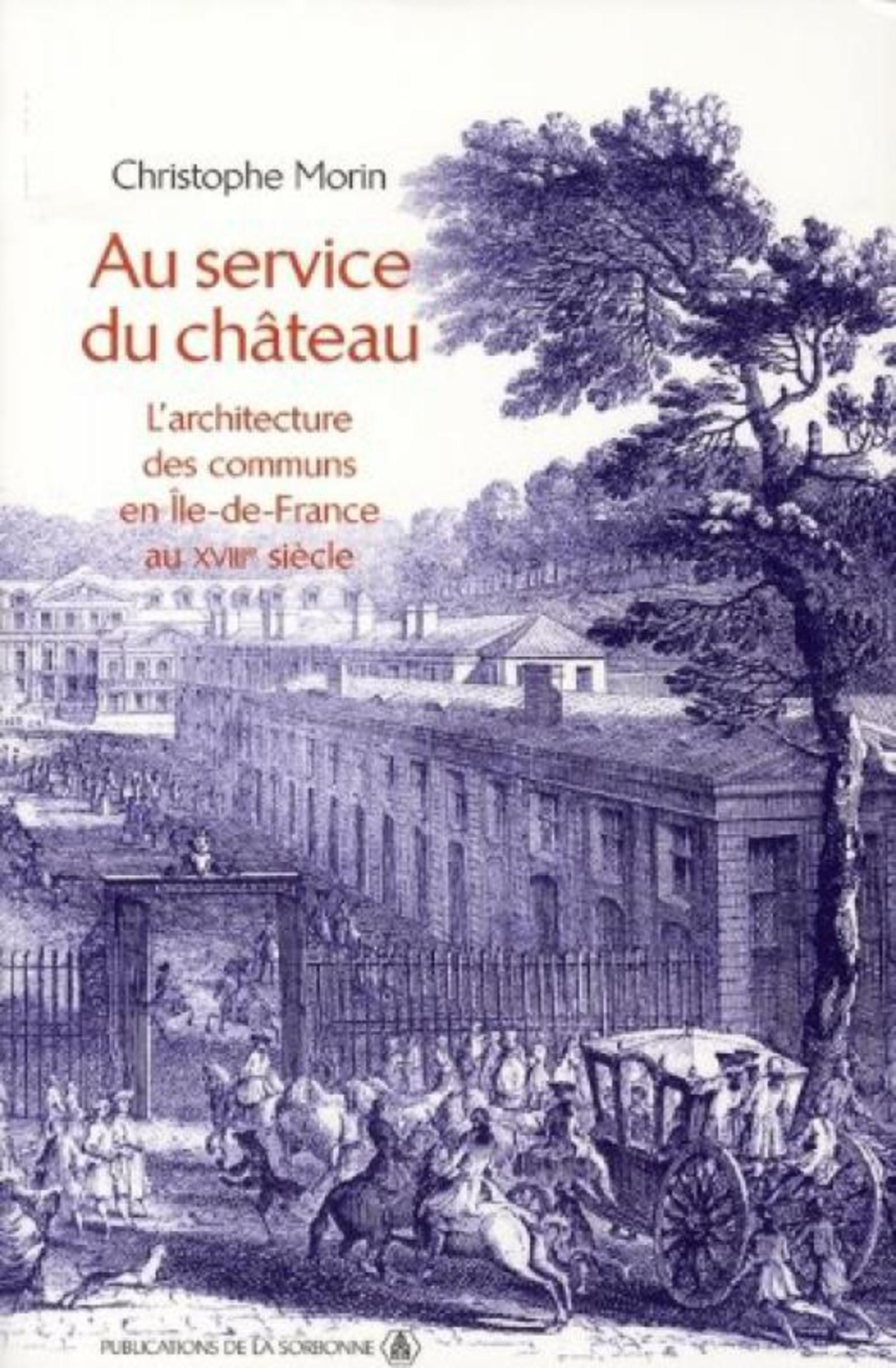 AU SERVICE DU CHATEAU. L ARCHITECTURE DES COMMUNS AU XVIIIE SIECLE