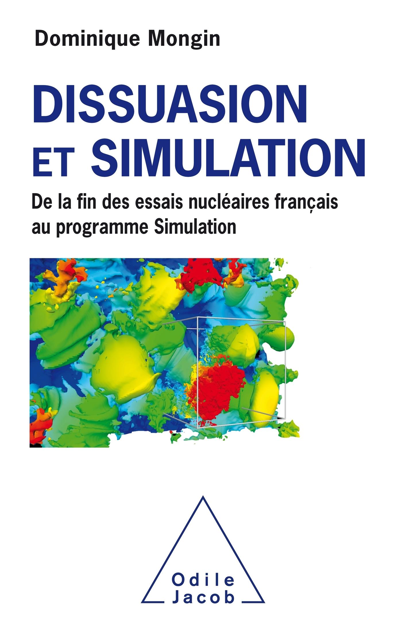 DISSUASION ET SIMULATION - DE LA FIN DES ESSAIS NUCLEAIRESFRANCAIS AU PROGRAMME SIMULATION