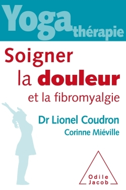 YOGA-THERAPIE,SOIGNER LA DOULEUR ET LA FIBROMYALGIE