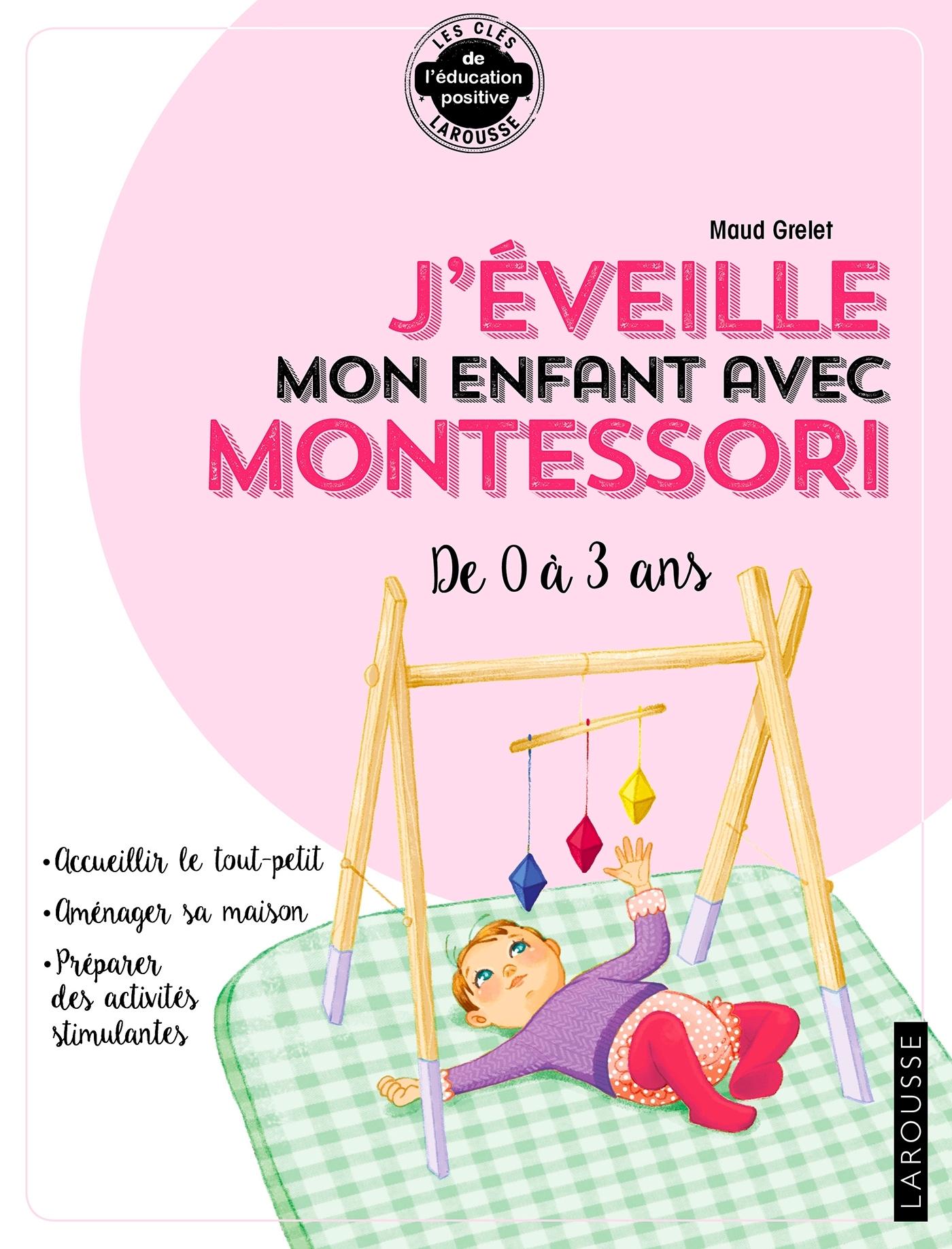 J'EVEILLE MON ENFANT AVEC MONTESSORI - DE 0 A 3 ANS