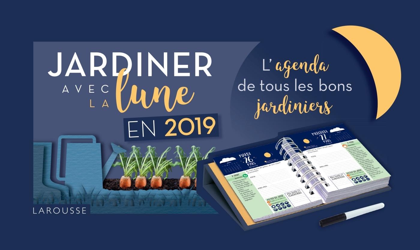 JARDINER AVEC LA LUNE EN 2019 - L'AGENDA DE TOUS LES BONS JARDINIERS