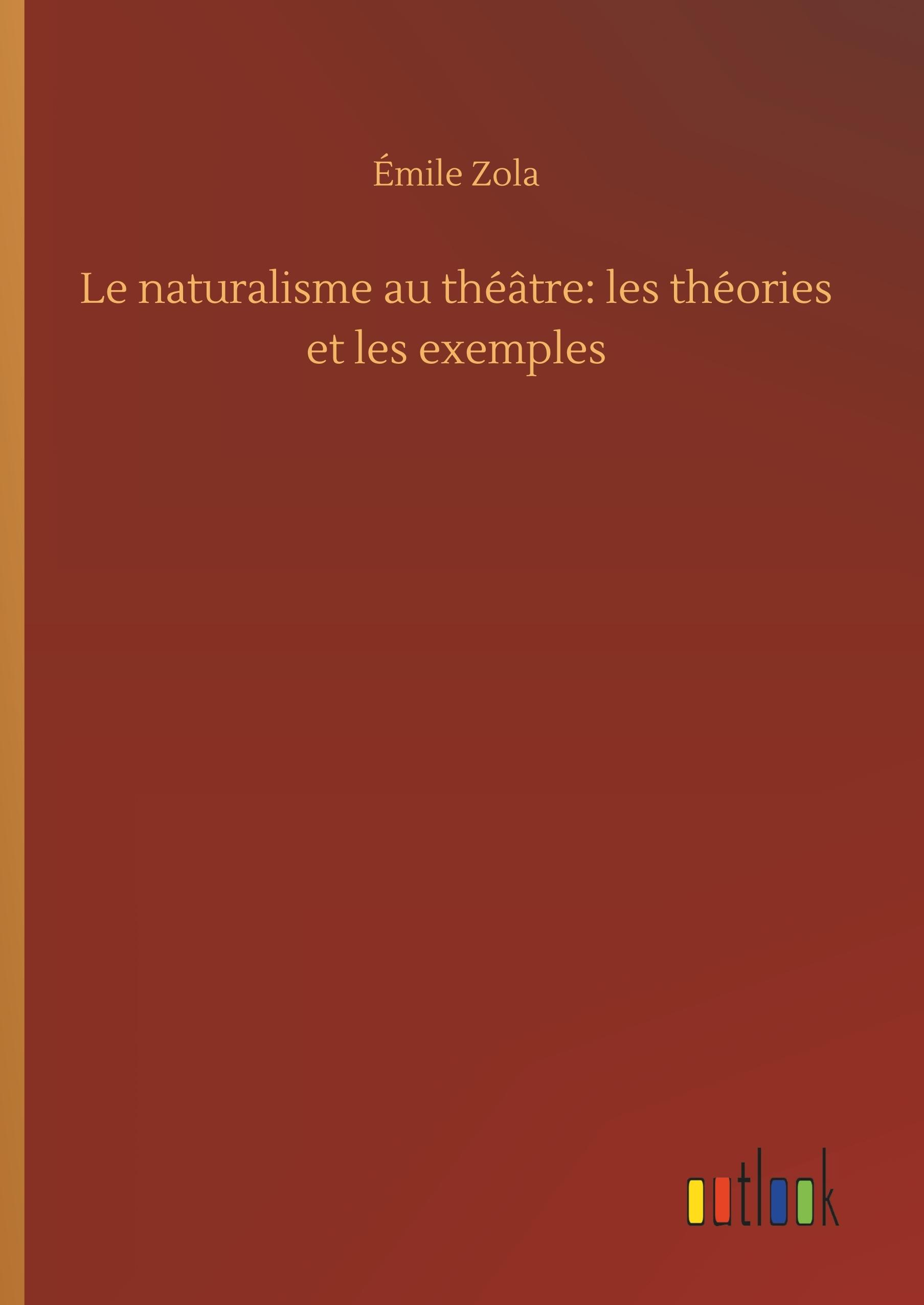 LE NATURALISME AU THEATRE: LES THEORIES ET LES EXEMPLES