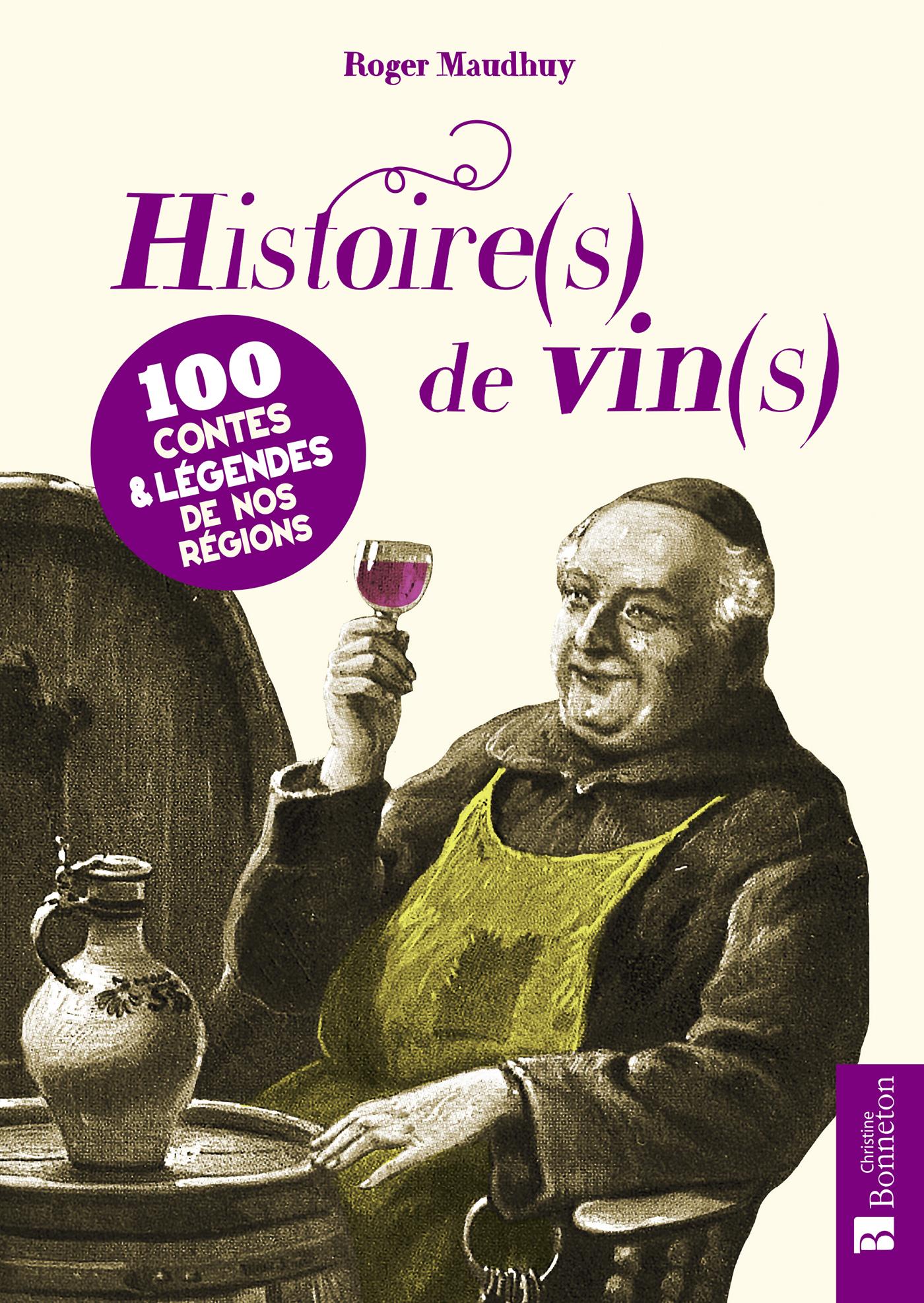 HISTOIRE(S) DE VIN(S) - 100 CONTES & LEGENDES DE NOS REGIONS