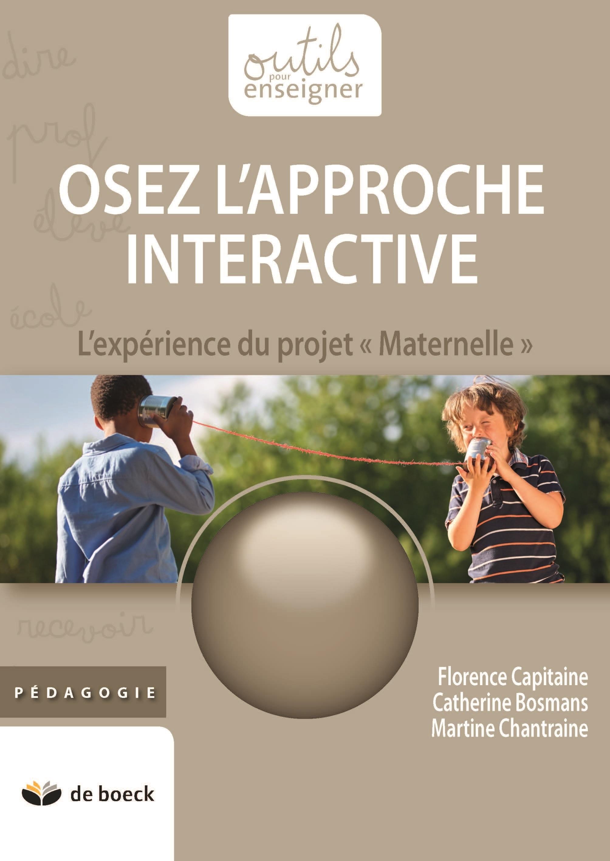"OSEZ L'APPROCHE INTERACTIVE : L'EXPERIENCE DU PROJET ""MATERNELLE"