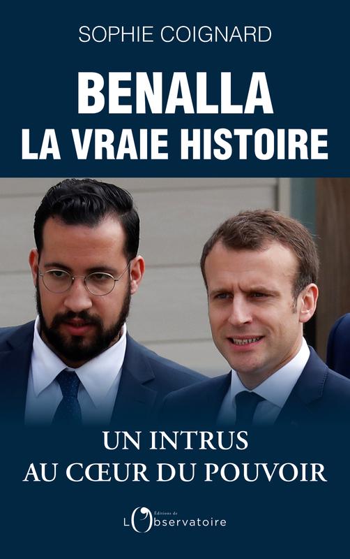 BENALLA, LA VRAIE HISTOIRE - UN INTRUS AU COEUR DU POUVOIR