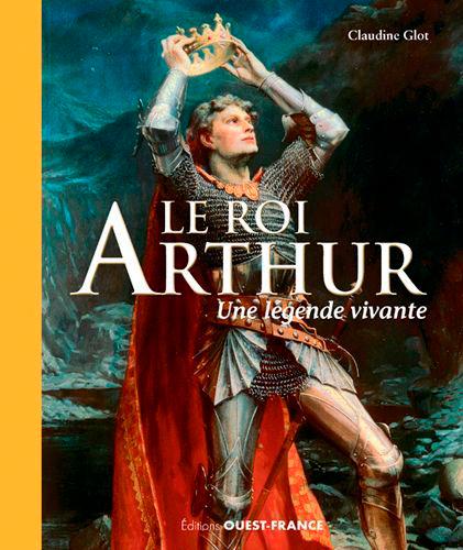 LE ROI ARTHUR : UNE LEGENDE VIVANTE