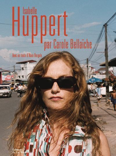 ISABELLE HUPPERT PAR CAROLE BELLAICHE