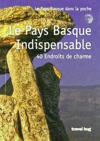 LE PAYS BASQUE INDISPENSABLE
