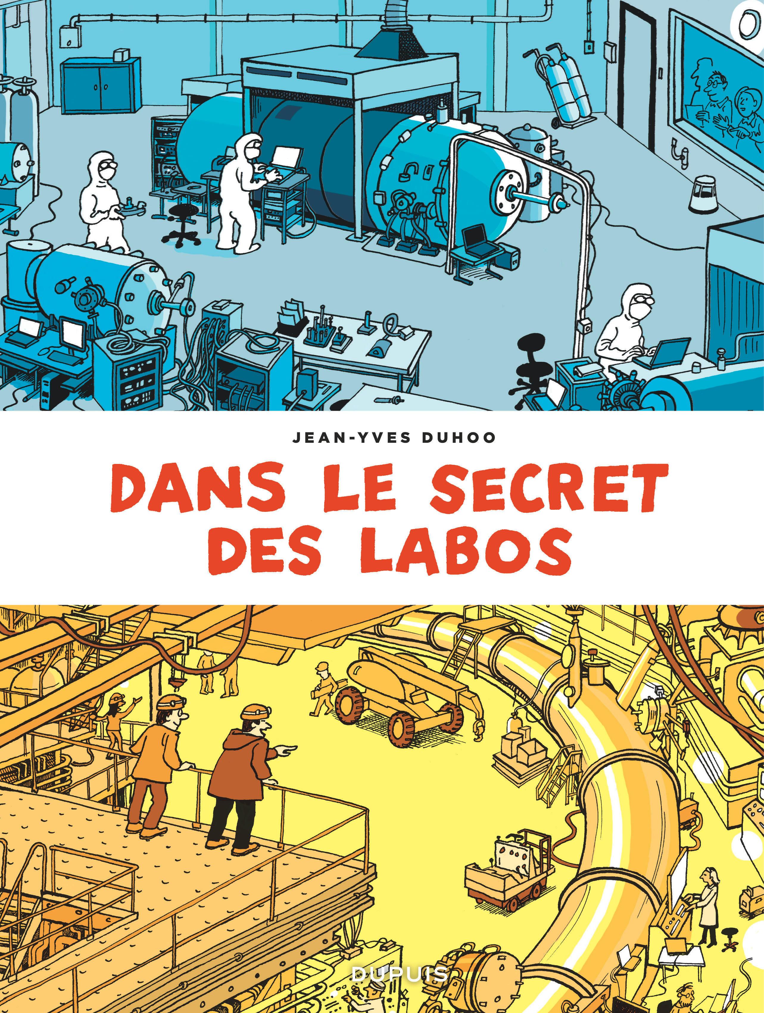 DANS LE SECRET DES LABOS - TOME 0 - VISITEZ LES PLUS GRANDS SITES SCIENTIFIQUES ET TECHNIQUES DE FRA
