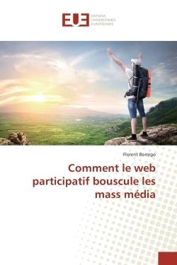 COMMENT LE WEB PARTICIPATIF BOUSCULE LES MASS MEDIA