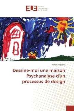 DESSINE-MOI UNE MAISON PSYCHANALYSE D'UN PROCESSUS DE DESIGN