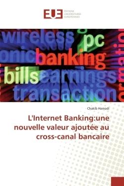 L'INTERNET BANKING:UNE NOUVELLE VALEUR AJOUTEE AU CROSS-CANAL BANCAIRE