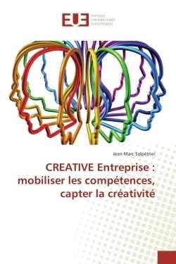 CREATIVE ENTREPRISE : MOBILISER LES COMPETENCES, CAPTER LA CREATIVITE