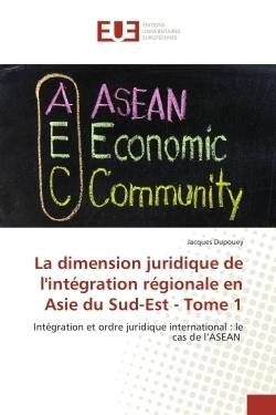 LA DIMENSION JURIDIQUE DE L'INTEGRATION REGIONALE EN ASIE DU SUD-EST - TOME 1