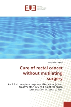 CURE OF RECTAL CANCER WITHOUT MUTILATING SURGERY
