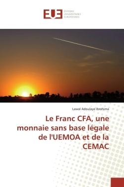 LE FRANC CFA, UNE MONNAIE SANS BASE LEGALE DE L'UEMOA ET DE LA CEMAC