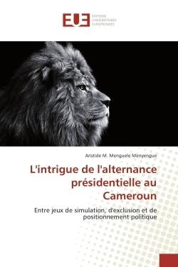 L'INTRIGUE DE L'ALTERNANCE PRESIDENTIELLE AU CAMEROUN