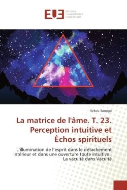 LA MATRICE DE L'AME T23 PERCEPTION INTUITIVE ET ECHOS SPIRITUELS