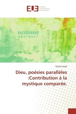 DIEU, POESIES PARALLELES :CONTRIBUTION A LA MYSTIQUE COMPAREE.